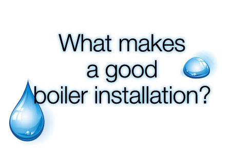 13 What makes a good boiler installation?